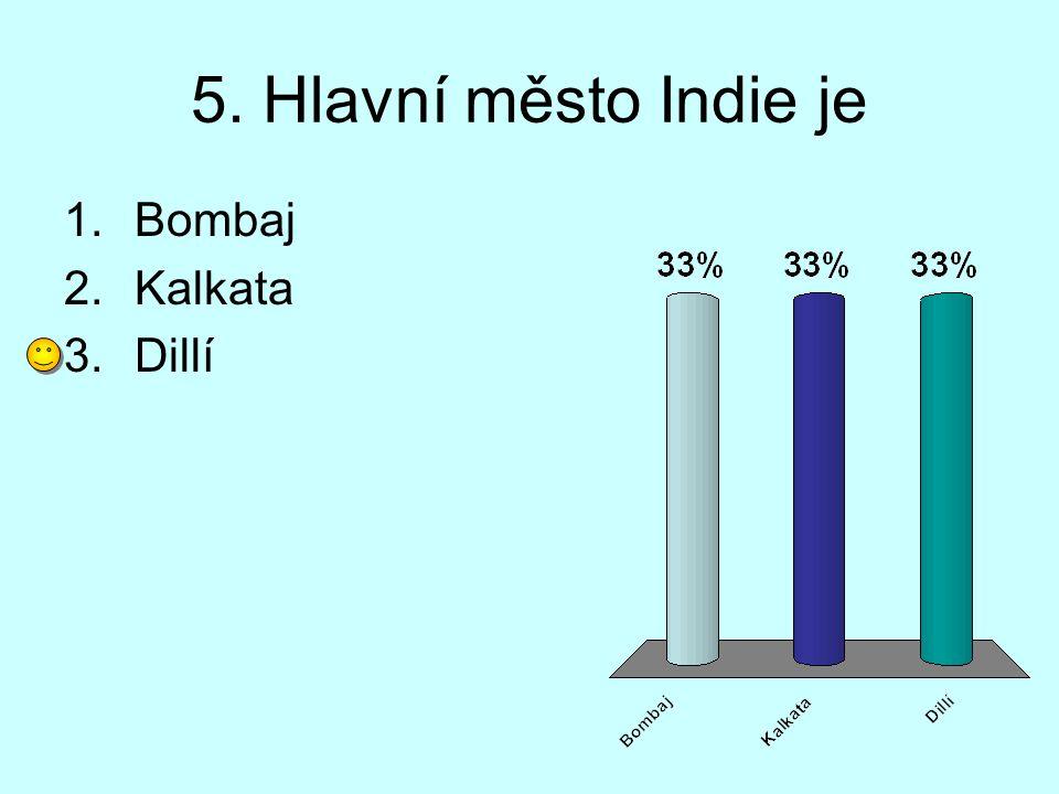 5. Hlavní město Indie je Bombaj Kalkata Dillí