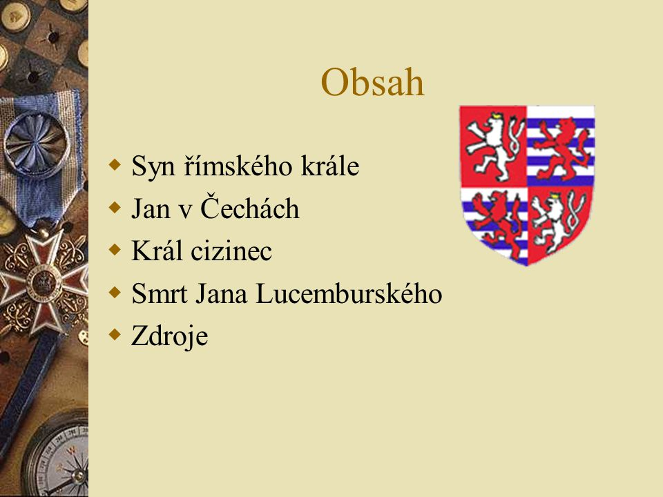 Obsah Syn římského krále Jan v Čechách Král cizinec