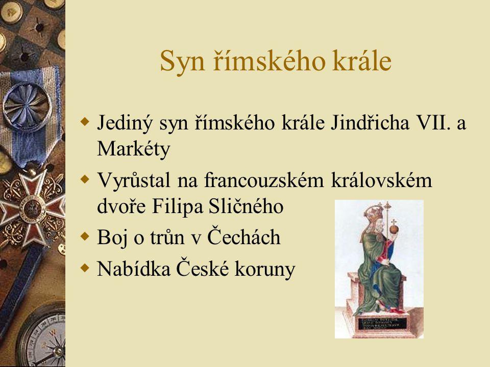Syn římského krále Jediný syn římského krále Jindřicha VII. a Markéty