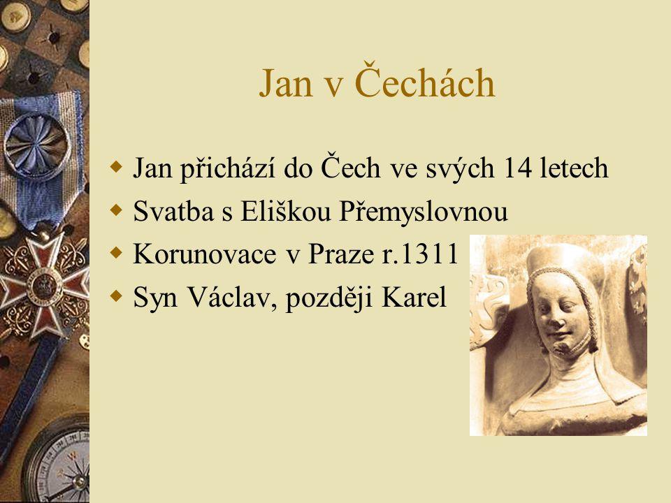 Jan v Čechách Jan přichází do Čech ve svých 14 letech
