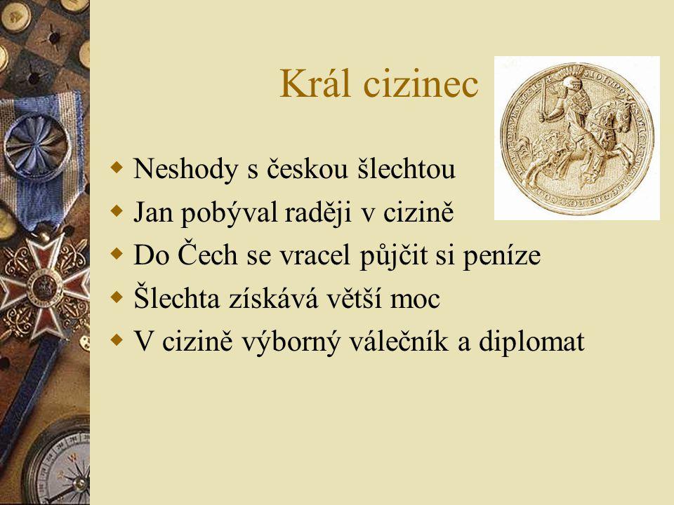 Král cizinec Neshody s českou šlechtou Jan pobýval raději v cizině