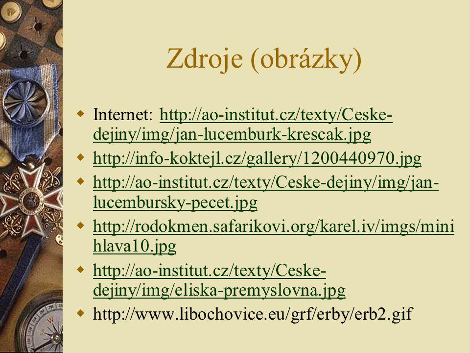 Zdroje (obrázky) Internet: http://ao-institut.cz/texty/Ceske-dejiny/img/jan-lucemburk-krescak.jpg. http://info-koktejl.cz/gallery/1200440970.jpg.