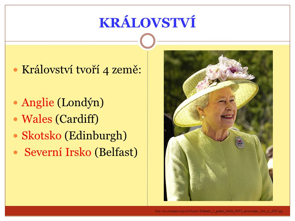KRÁLOVSTVÍ Království tvoří 4 země: Anglie (Londýn) Wales (Cardiff)