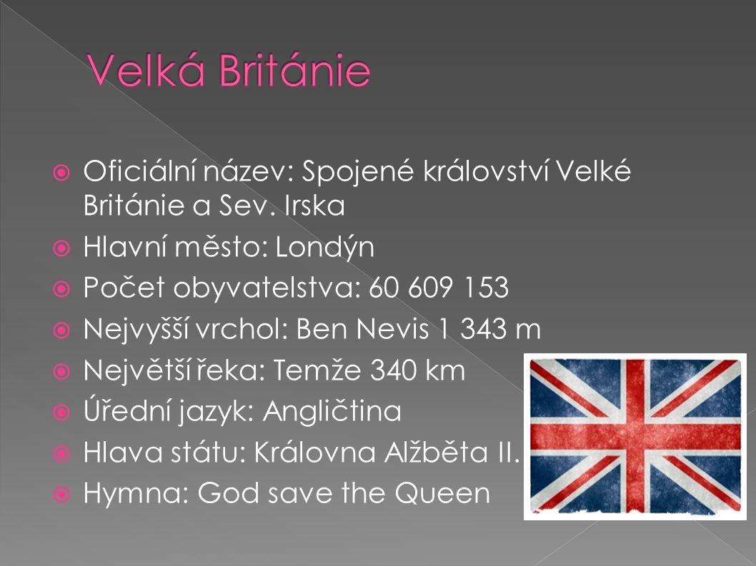 Velká Británie Oficiální název: Spojené království Velké Británie a Sev. Irska. Hlavní město: Londýn.