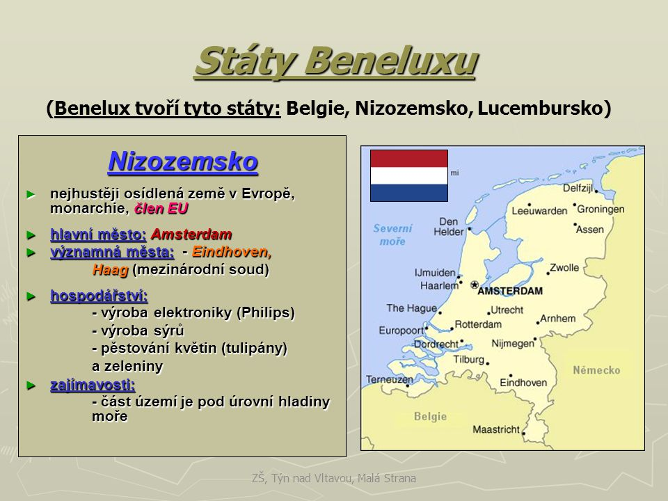 (Benelux tvoří tyto státy: Belgie, Nizozemsko, Lucembursko)