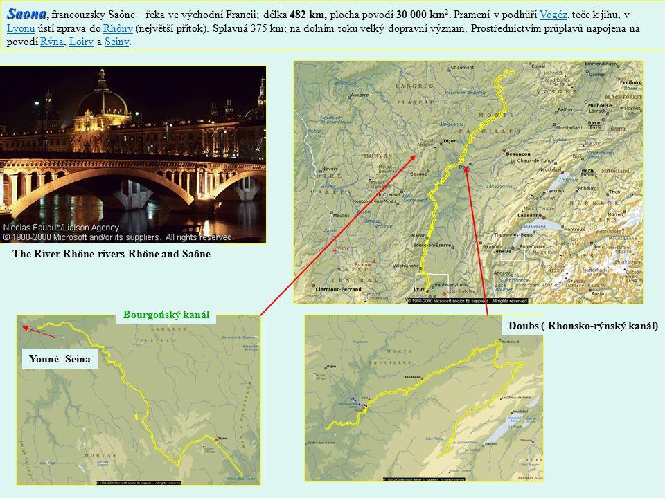 Saona, francouzsky Saône – řeka ve východní Francii; délka 482 km, plocha povodí 30 000 km2. Pramení v podhůří Vogéz, teče k jihu, v Lyonu ústí zprava do Rhôny (největší přítok). Splavná 375 km; na dolním toku velký dopravní význam. Prostřednictvím průplavů napojena na povodí Rýna, Loiry a Seiny.