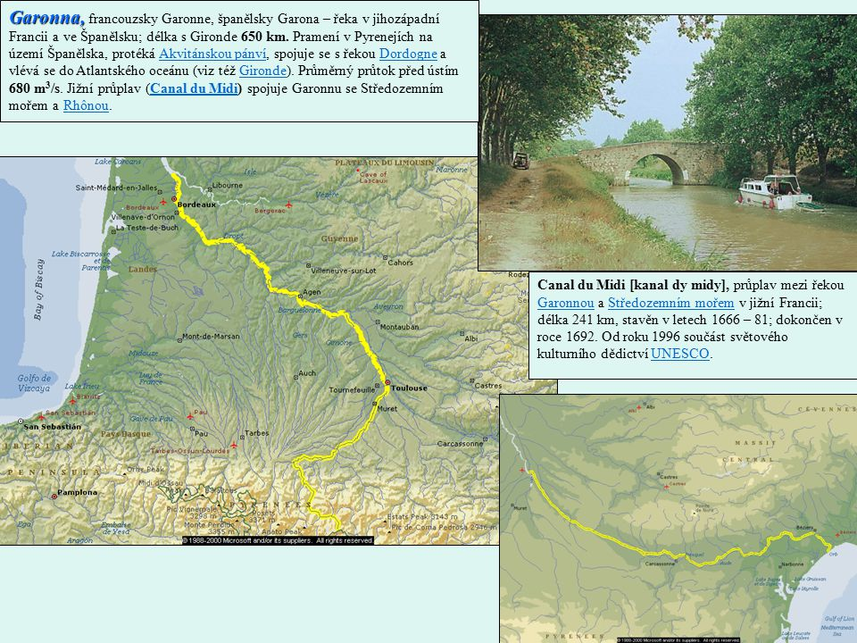 Garonna, francouzsky Garonne, španělsky Garona – řeka v jihozápadní Francii a ve Španělsku; délka s Gironde 650 km. Pramení v Pyrenejích na území Španělska, protéká Akvitánskou pánví, spojuje se s řekou Dordogne a vlévá se do Atlantského oceánu (viz též Gironde). Průměrný průtok před ústím 680 m3/s. Jižní průplav (Canal du Midi) spojuje Garonnu se Středozemním mořem a Rhônou.