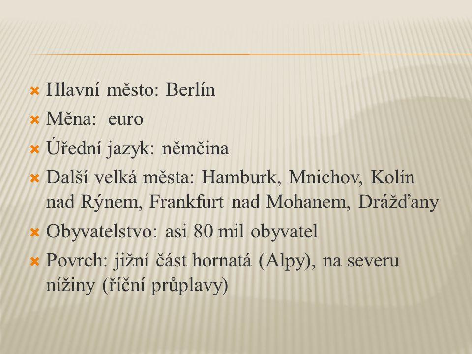 Hlavní město: Berlín Měna: euro. Úřední jazyk: němčina. Další velká města: Hamburk, Mnichov, Kolín nad Rýnem, Frankfurt nad Mohanem, Drážďany.