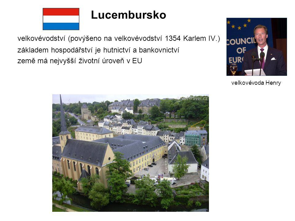 Lucembursko velkovévodství (povýšeno na velkovévodství 1354 Karlem IV.) základem hospodářství je hutnictví a bankovnictví.