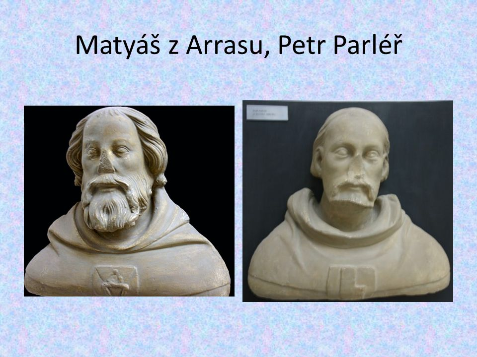 Matyáš z Arrasu, Petr Parléř