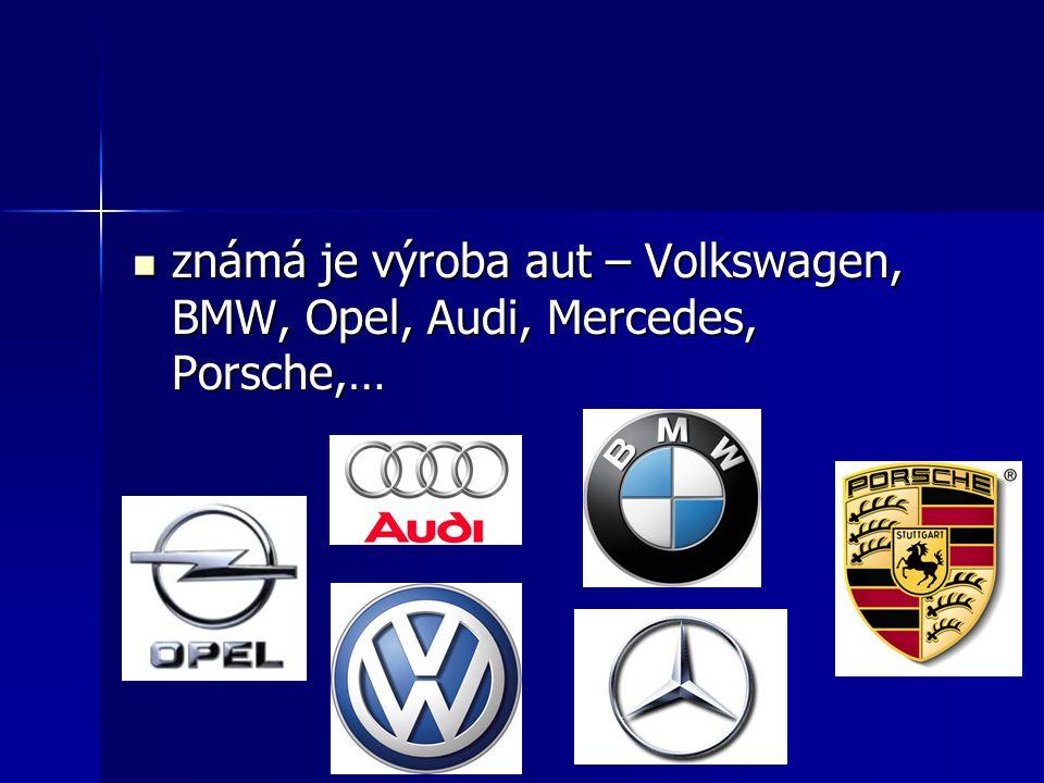 známá je výroba aut – Volkswagen, BMW, Opel, Audi, Mercedes, Porsche,…