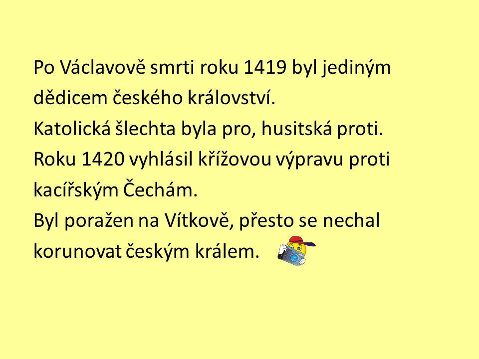 Po Václavově smrti roku 1419 byl jediným dědicem českého království