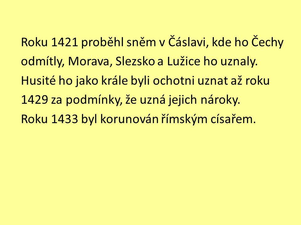 Roku 1421 proběhl sněm v Čáslavi, kde ho Čechy odmítly, Morava, Slezsko a Lužice ho uznaly.