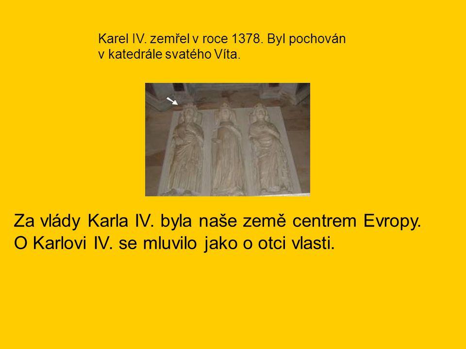Za vlády Karla IV. byla naše země centrem Evropy.