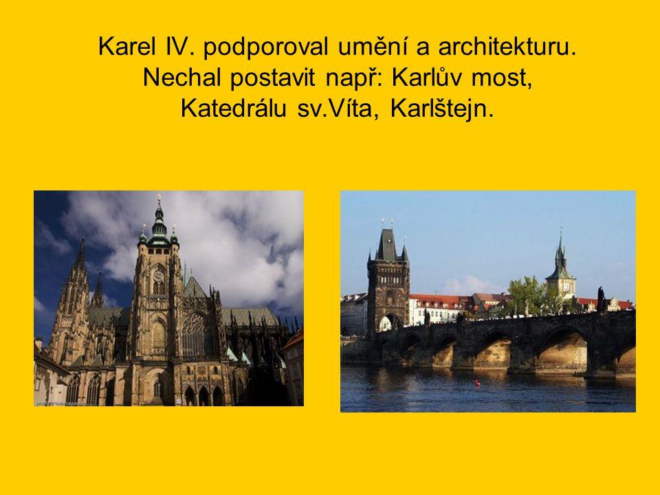 Karel IV. podporoval umění a architekturu