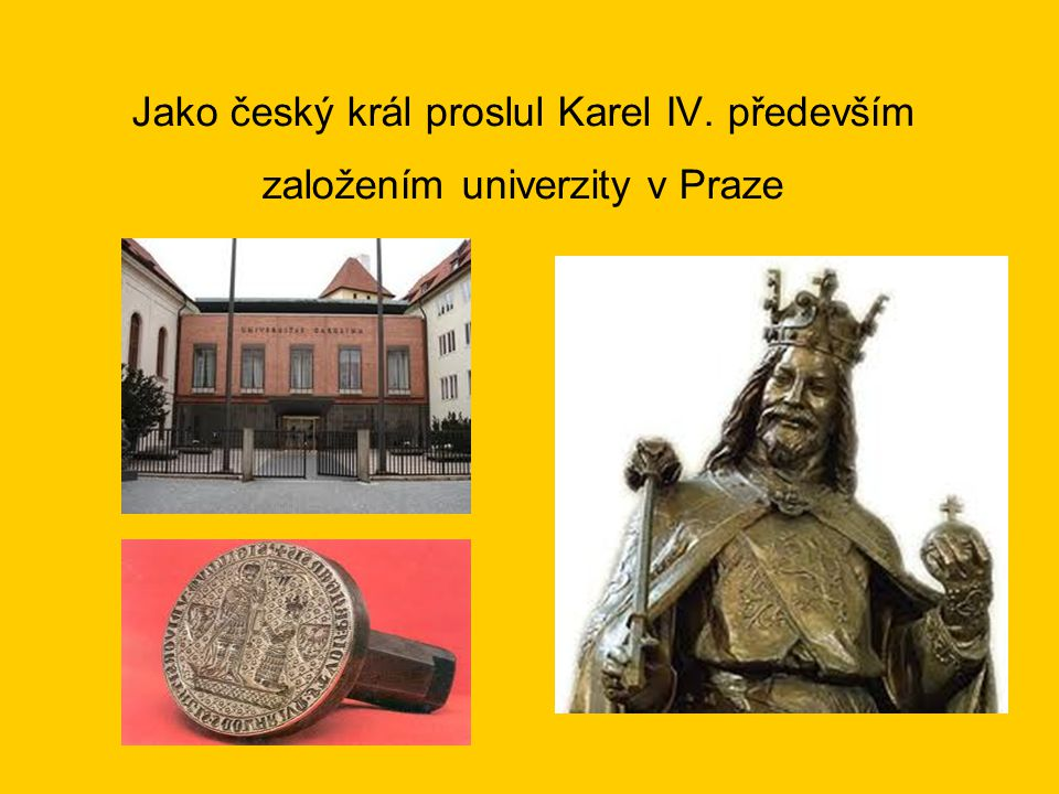 Jako český král proslul Karel IV