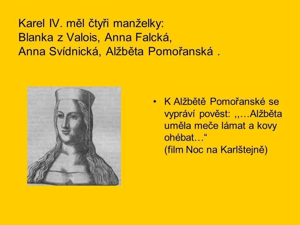 Karel IV. měl čtyři manželky: Blanka z Valois, Anna Falcká, Anna Svídnická, Alžběta Pomořanská .