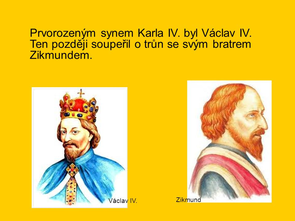Prvorozeným synem Karla IV. byl Václav IV