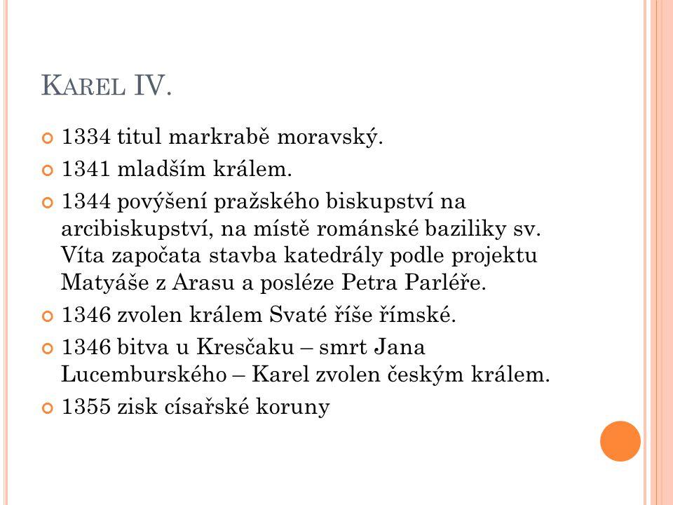 Karel IV. 1334 titul markrabě moravský. 1341 mladším králem.