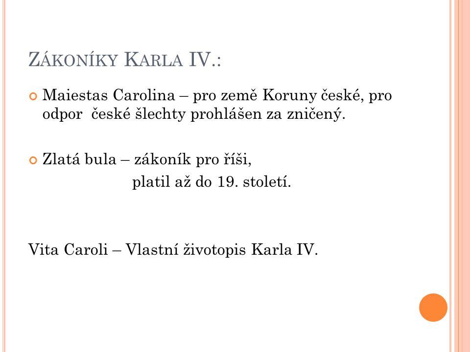 Zákoníky Karla IV.: Maiestas Carolina – pro země Koruny české, pro odpor české šlechty prohlášen za zničený.