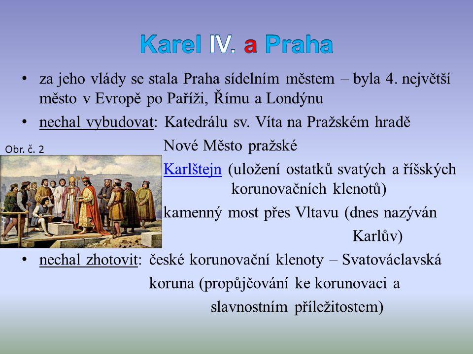 Karel IV. a Praha za jeho vlády se stala Praha sídelním městem – byla 4. největší město v Evropě po Paříži, Římu a Londýnu.