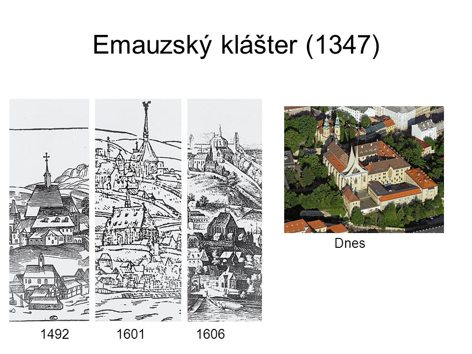 Emauzský klášter (1347) Dnes 1492 1601 1606