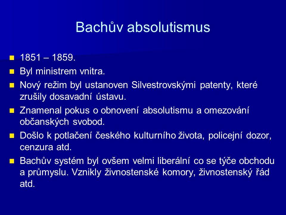 Bachův absolutismus 1851 – 1859. Byl ministrem vnitra.