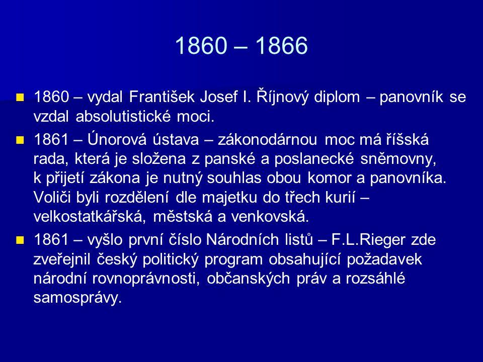 1860 – 1866 1860 – vydal František Josef I. Říjnový diplom – panovník se vzdal absolutistické moci.