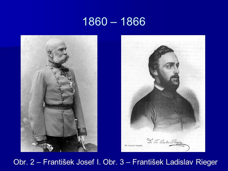 1860 – 1866 Obr. 2 – František Josef I. Obr. 3 – František Ladislav Rieger