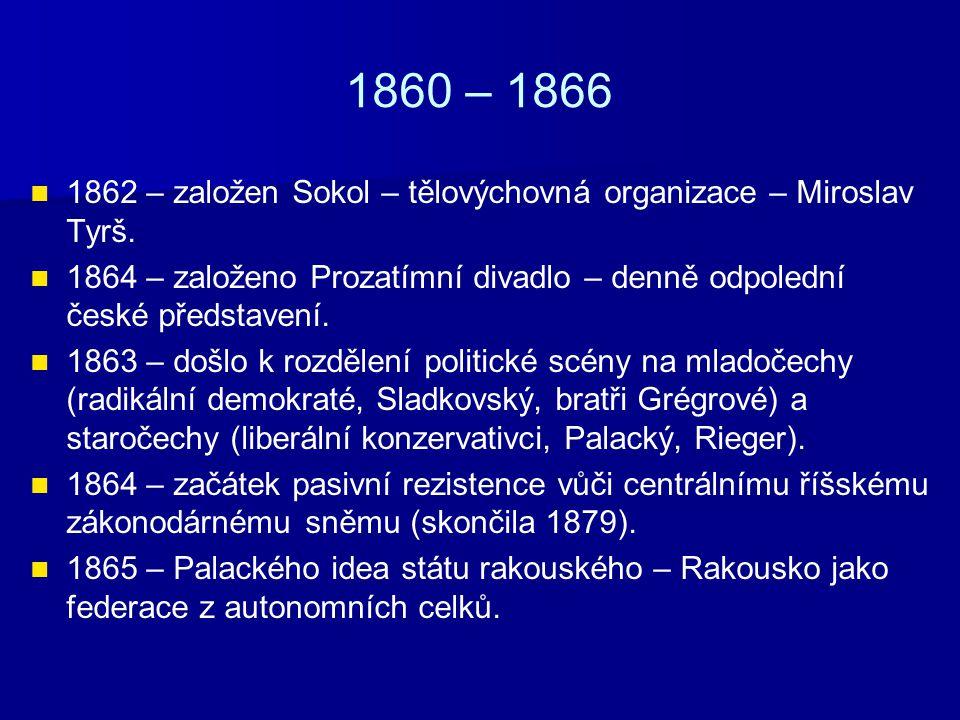 1860 – 1866 1862 – založen Sokol – tělovýchovná organizace – Miroslav Tyrš.