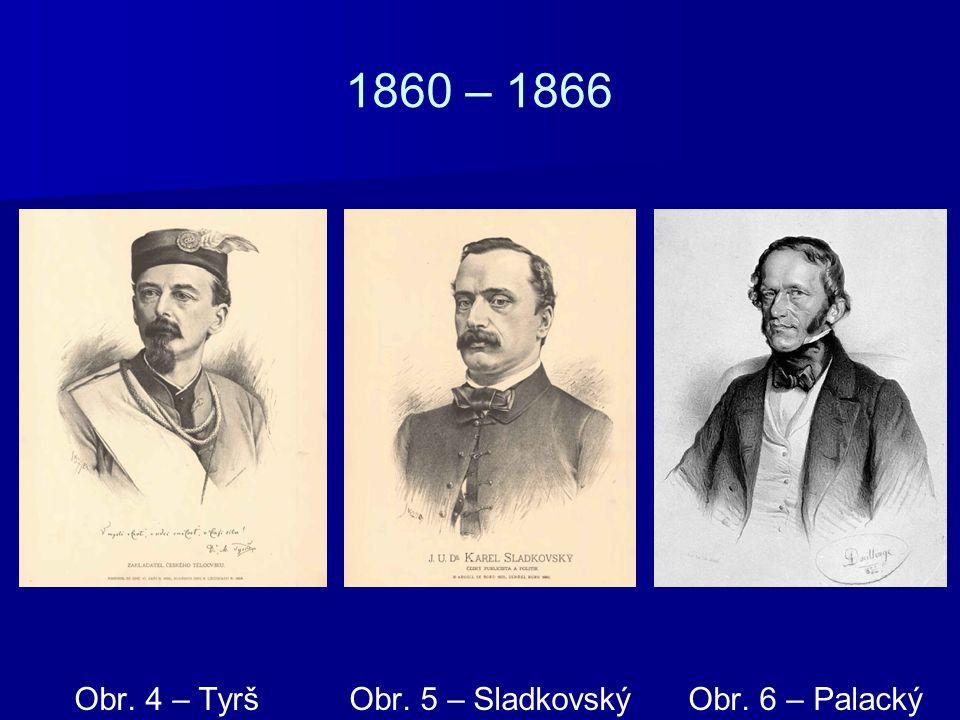 1860 – 1866 Obr. 4 – Tyrš Obr. 5 – Sladkovský Obr. 6 – Palacký
