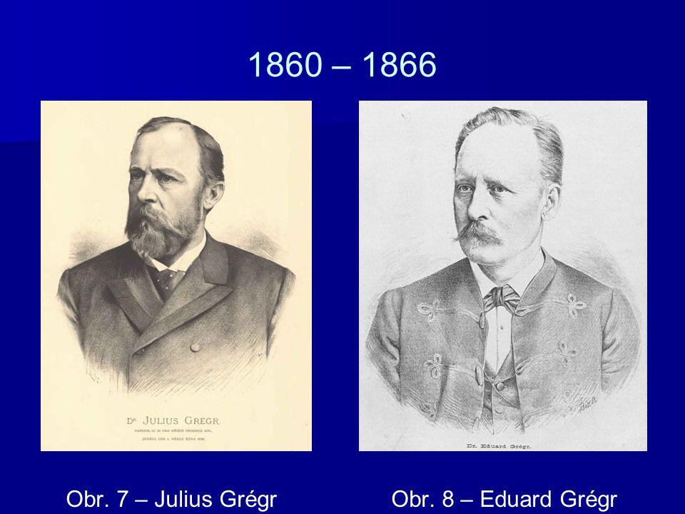 1860 – 1866 Obr. 7 – Julius Grégr Obr. 8 – Eduard Grégr