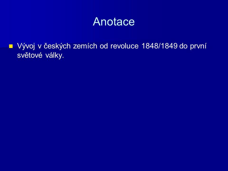 Anotace Vývoj v českých zemích od revoluce 1848/1849 do první světové války.