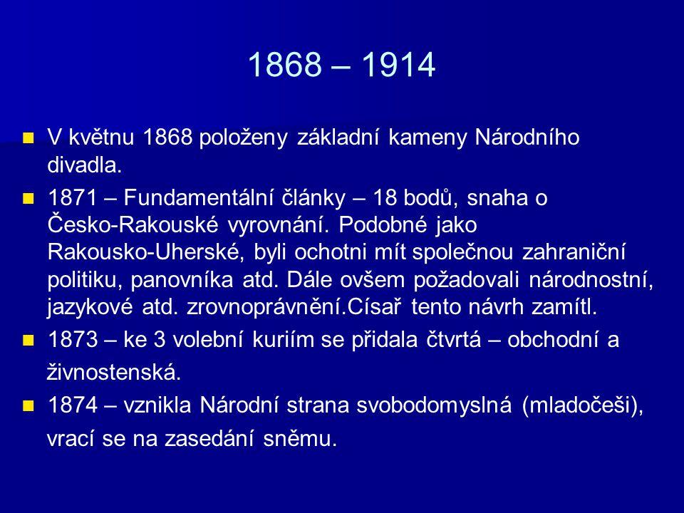 1868 – 1914 V květnu 1868 položeny základní kameny Národního divadla.