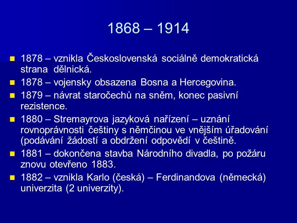 1868 – 1914 1878 – vznikla Československá sociálně demokratická strana dělnická. 1878 – vojensky obsazena Bosna a Hercegovina.