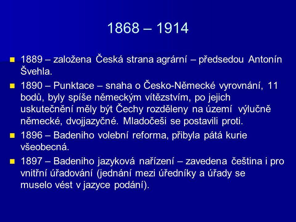 1868 – 1914 1889 – založena Česká strana agrární – předsedou Antonín Švehla.