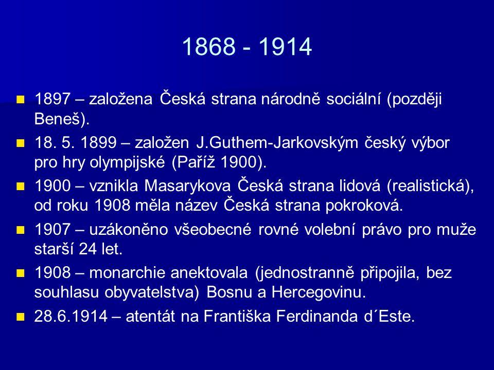 1868 - 1914 1897 – založena Česká strana národně sociální (později Beneš).