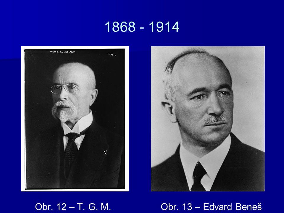 1868 - 1914 Obr. 12 – T. G. M. Obr. 13 – Edvard Beneš