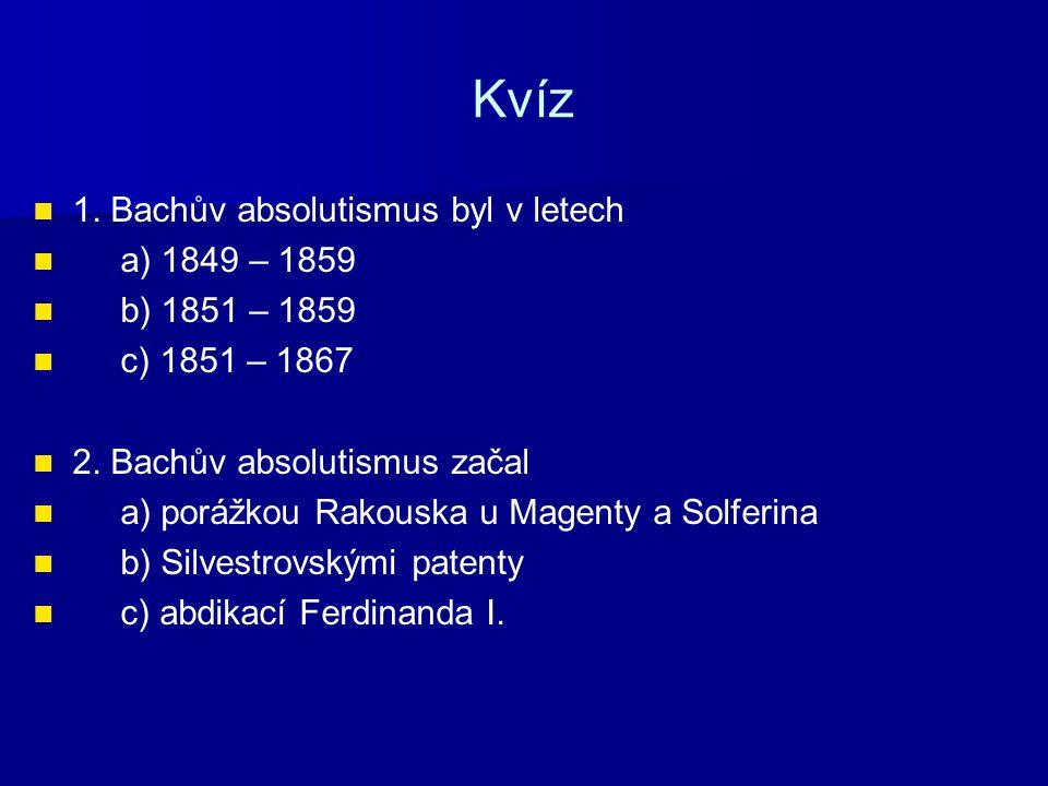 Kvíz 1. Bachův absolutismus byl v letech a) 1849 – 1859 b) 1851 – 1859