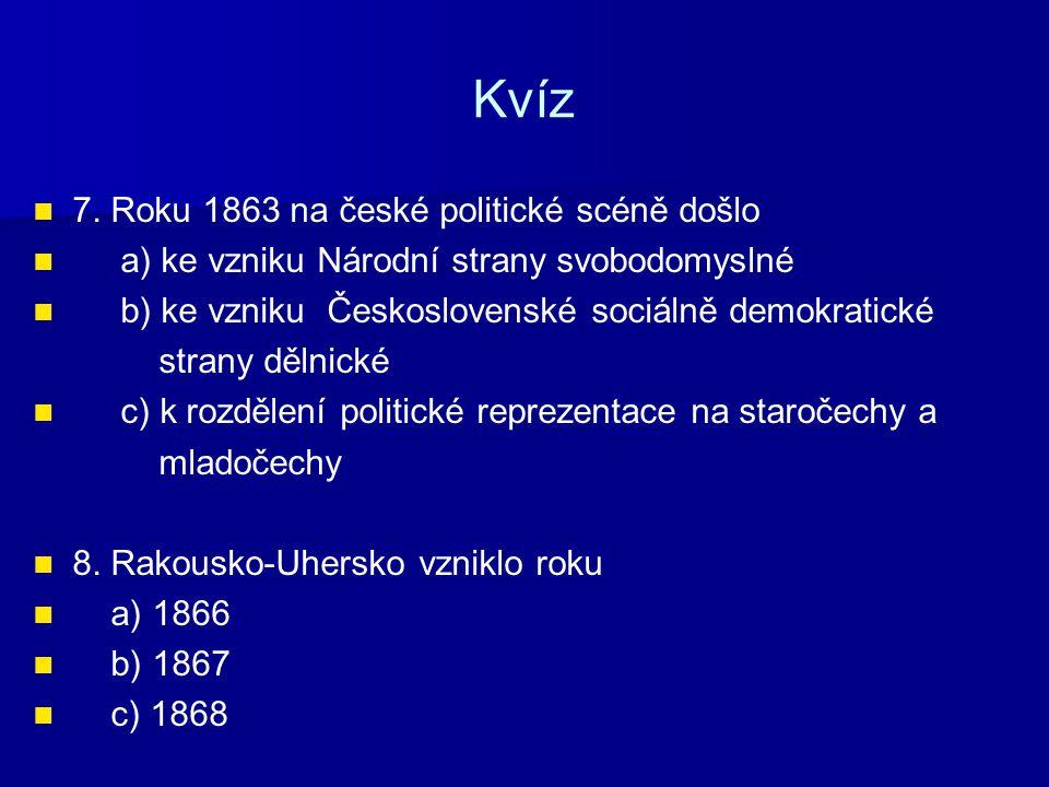 Kvíz 7. Roku 1863 na české politické scéně došlo