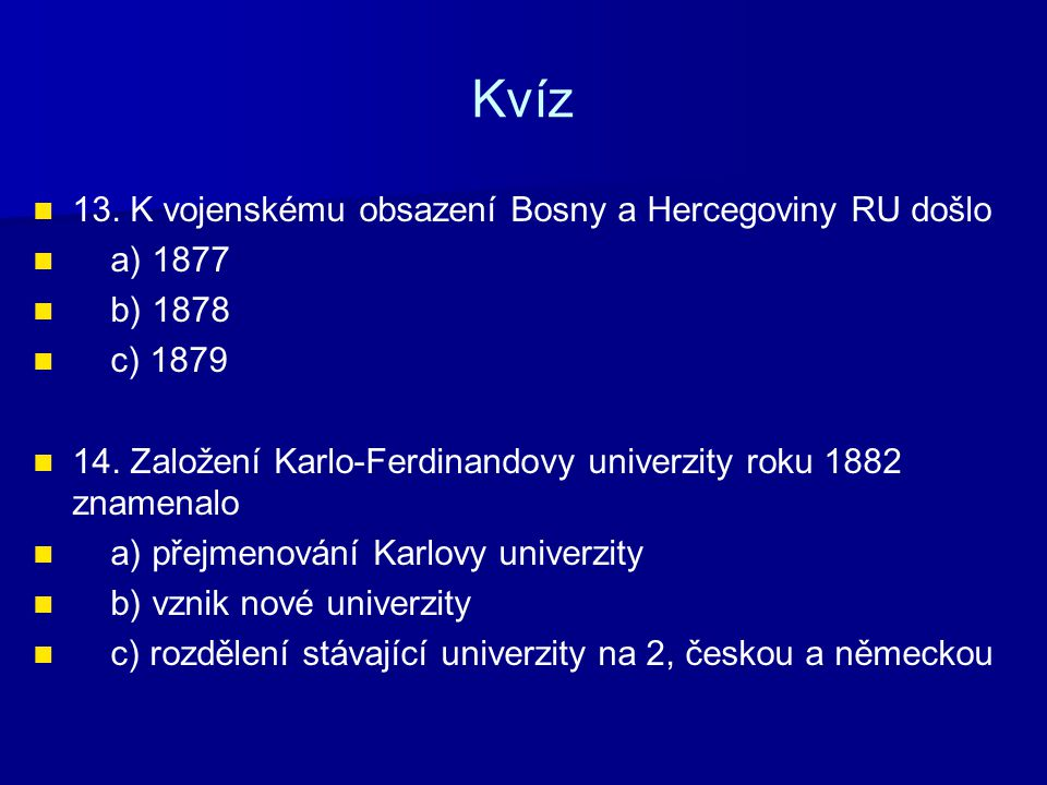 Kvíz 13. K vojenskému obsazení Bosny a Hercegoviny RU došlo a) 1877