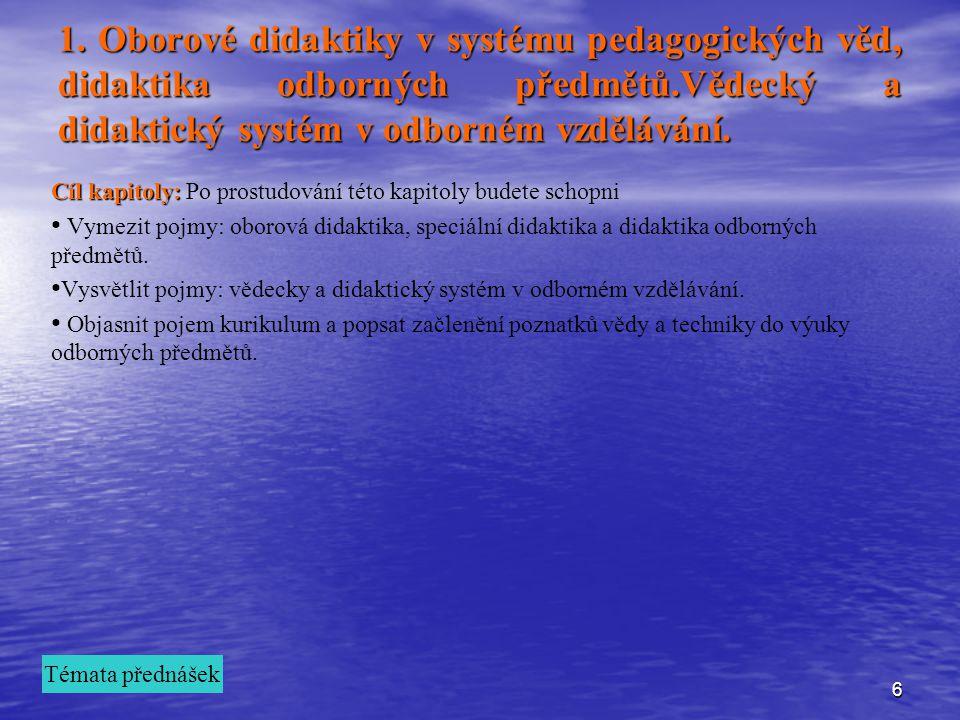 1. Oborové didaktiky v systému pedagogických věd, didaktika odborných předmětů.Vědecký a didaktický systém v odborném vzdělávání.