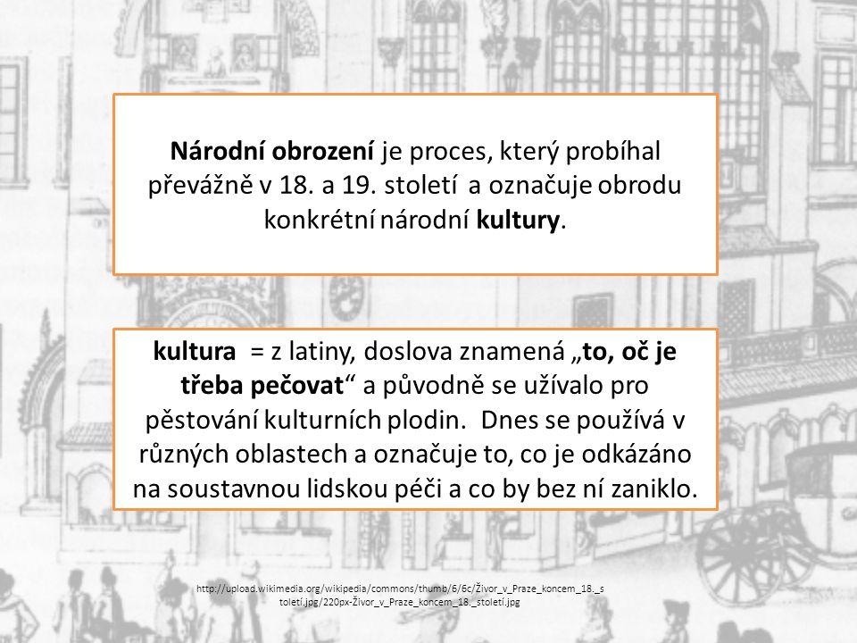 Národní obrození je proces, který probíhal převážně v 18. a 19