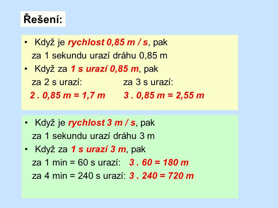 Řešení: Když je rychlost 0,85 m / s, pak