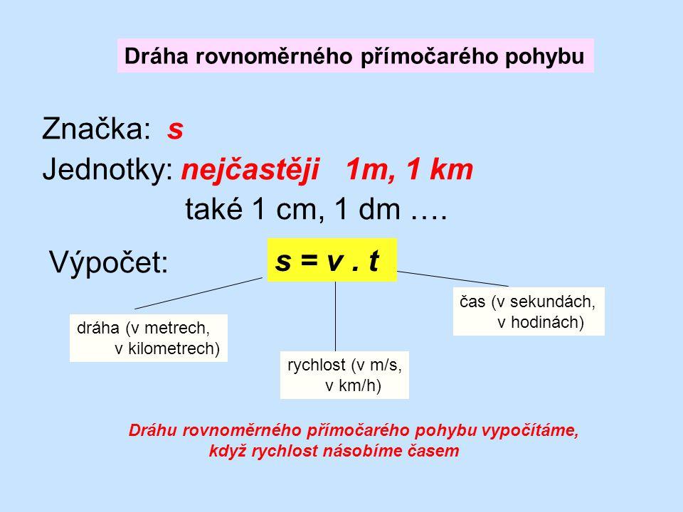 Jednotky: nejčastěji 1m, 1 km také 1 cm, 1 dm ….