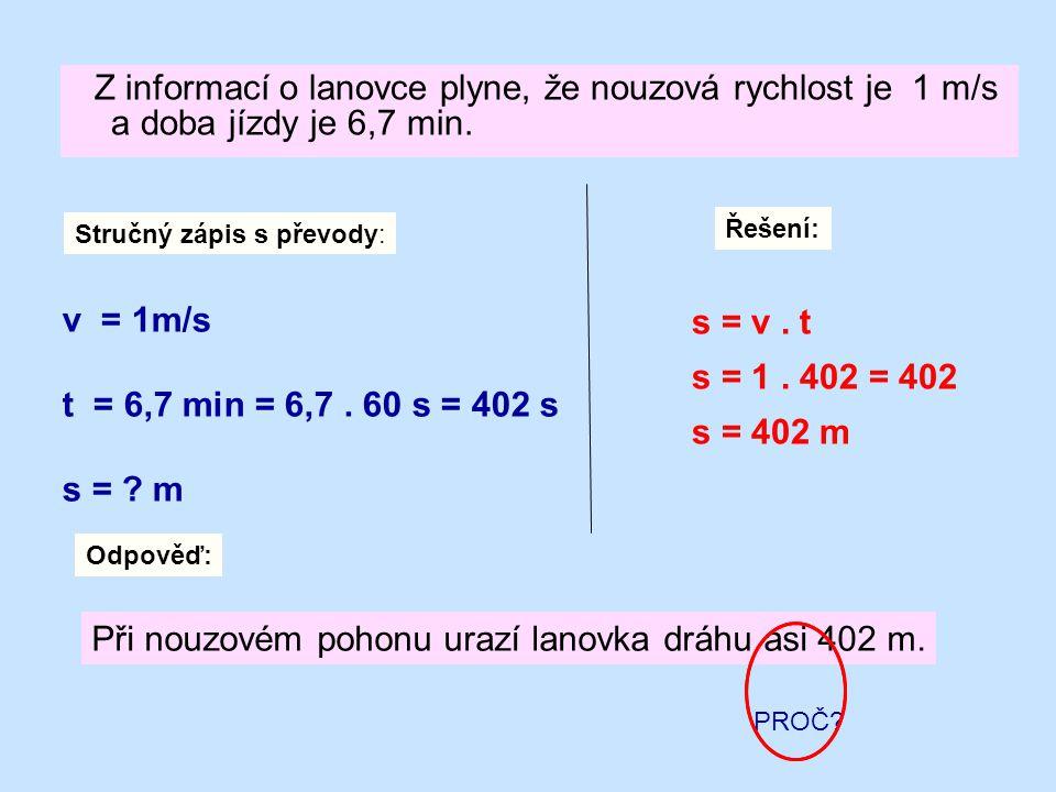 Z informací o lanovce plyne, že nouzová rychlost je 1 m/s a doba jízdy je 6,7 min.