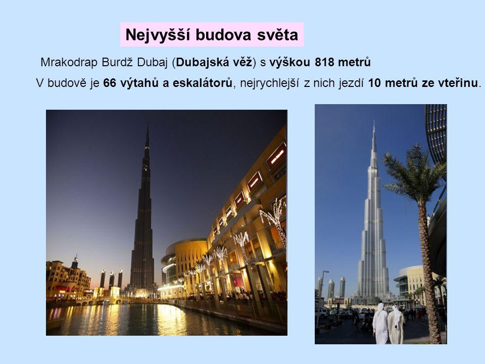 Nejvyšší budova světa Mrakodrap Burdž Dubaj (Dubajská věž) s výškou 818 metrů.