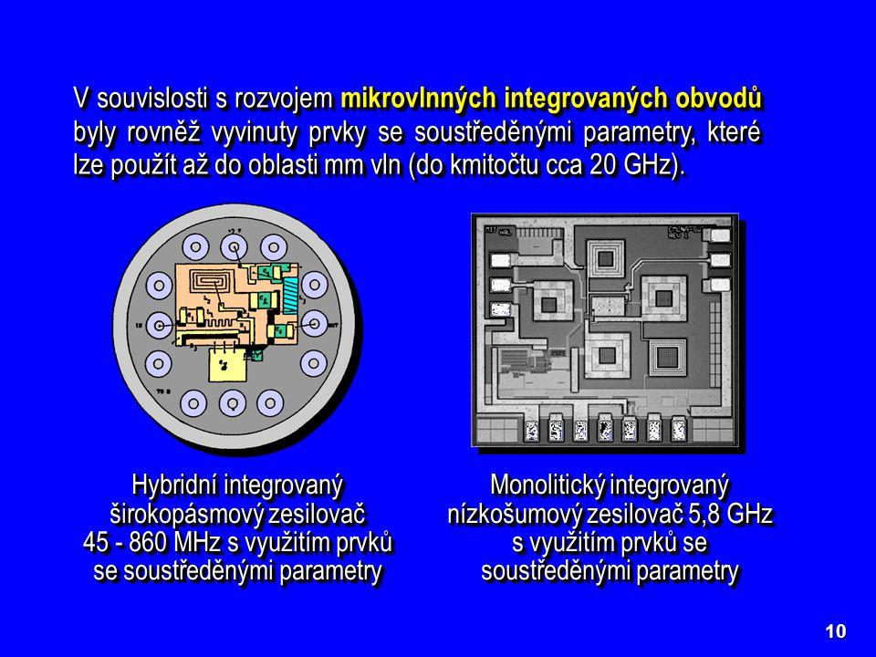 V souvislosti s rozvojem mikrovlnných integrovaných obvodů byly rovněž vyvinuty prvky se soustředěnými parametry, které lze použít až do oblasti mm vln (do kmitočtu cca 20 GHz).