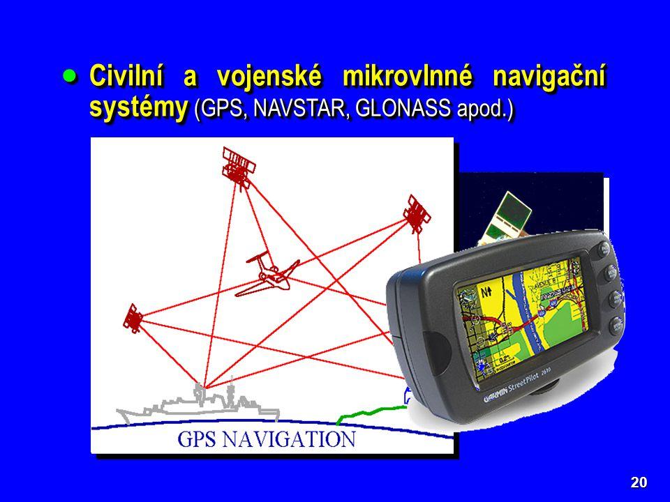 Civilní a vojenské mikrovlnné navigační systémy (GPS, NAVSTAR, GLONASS apod.)