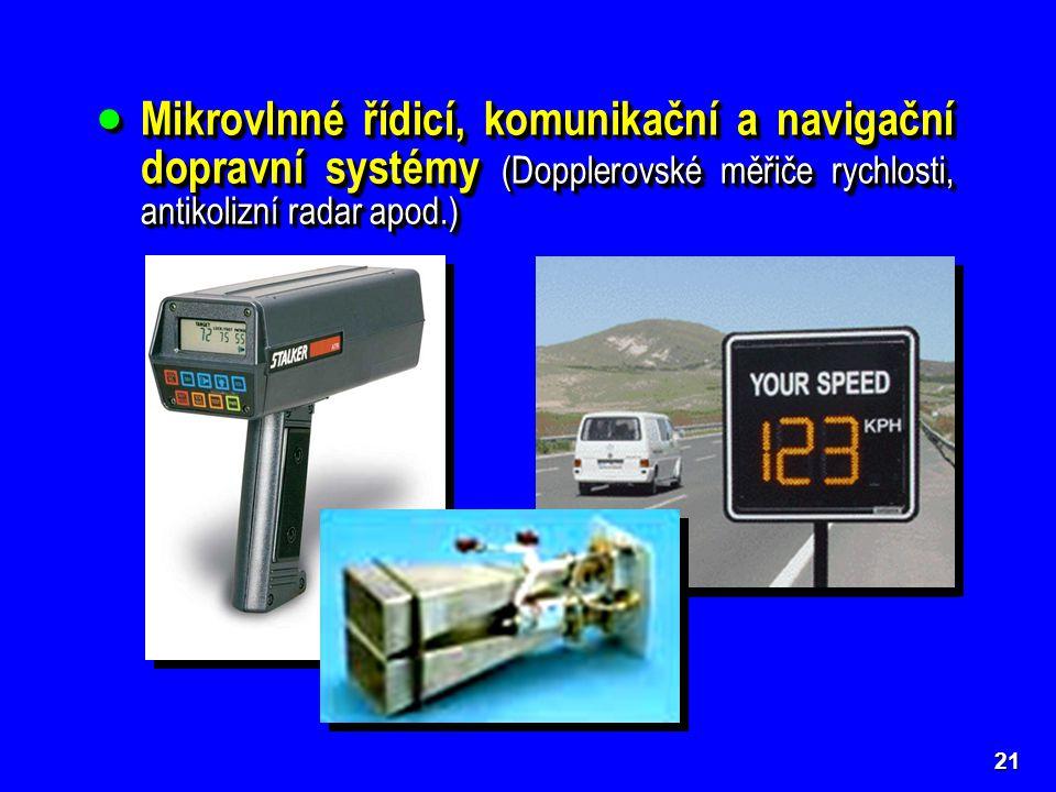 Mikrovlnné řídicí, komunikační a navigační dopravní systémy (Dopplerovské měřiče rychlosti, antikolizní radar apod.)